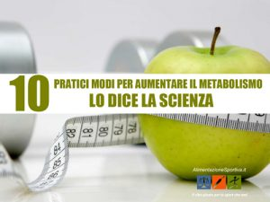 Aumentare il Metabolismo: 10 Modi Pratici Spiegati dalla Scienza