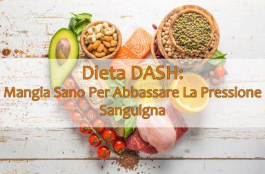 Dieta DASH: Mangia Sano Per Abbassare La Pressione Sanguigna