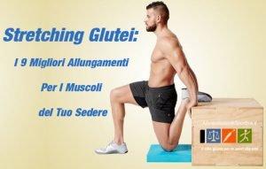 Stretching Glutei: I 9 Migliori Allungamenti Per I Muscoli del Tuo Sedere